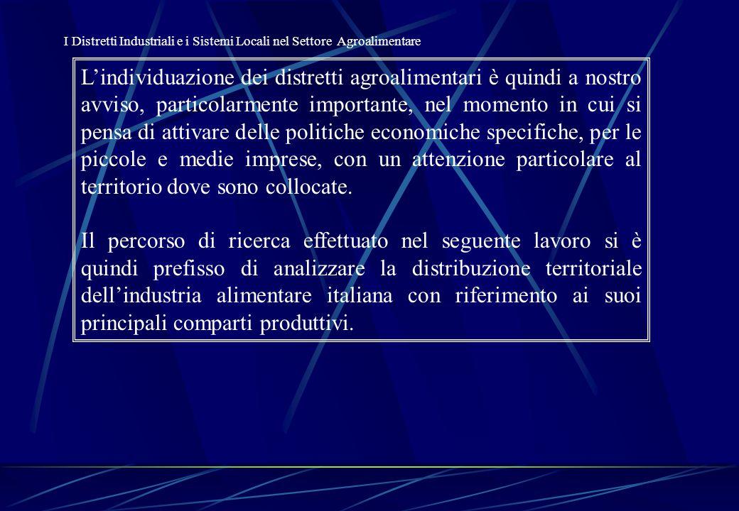 L'Industria Agroalimentare in Italia: i Sistemi Locali Per poter identificare in quali comuni italiani l'industria agrolimentare assume una importanza rilevante ai fini dell'individuazione di realtà distrettuali si è proceduto a trasformare ciascuno dei sei indici considerati in una variabile dicotomica (dummy) a livello comunale.