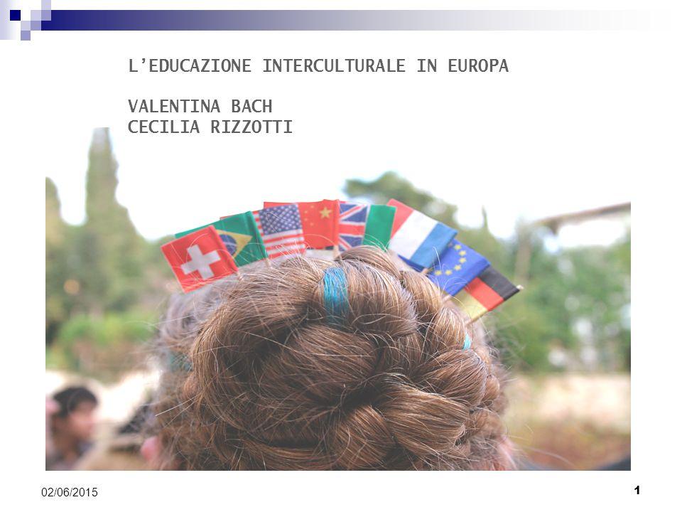 1 02/06/2015 L'EDUCAZIONE INTERCULTURALE IN EUROPA VALENTINA BACH CECILIA RIZZOTTI