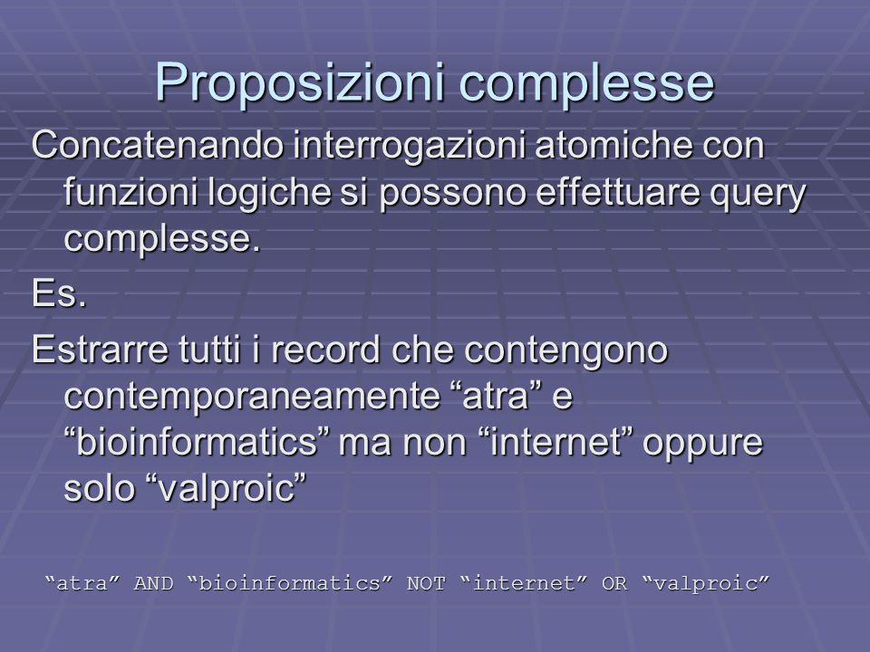 Proposizioni complesse Concatenando interrogazioni atomiche con funzioni logiche si possono effettuare query complesse.