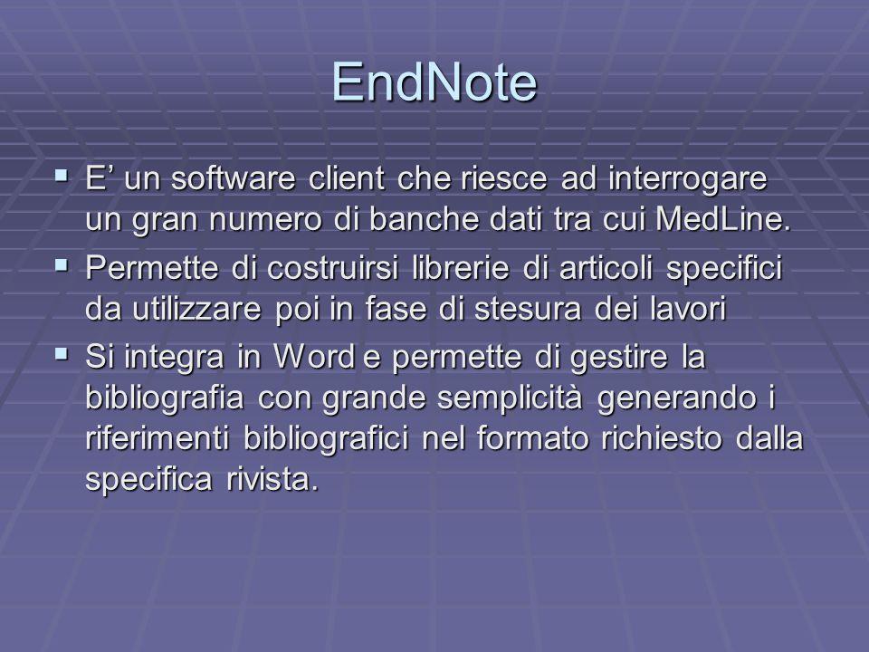 EndNote  E' un software client che riesce ad interrogare un gran numero di banche dati tra cui MedLine.