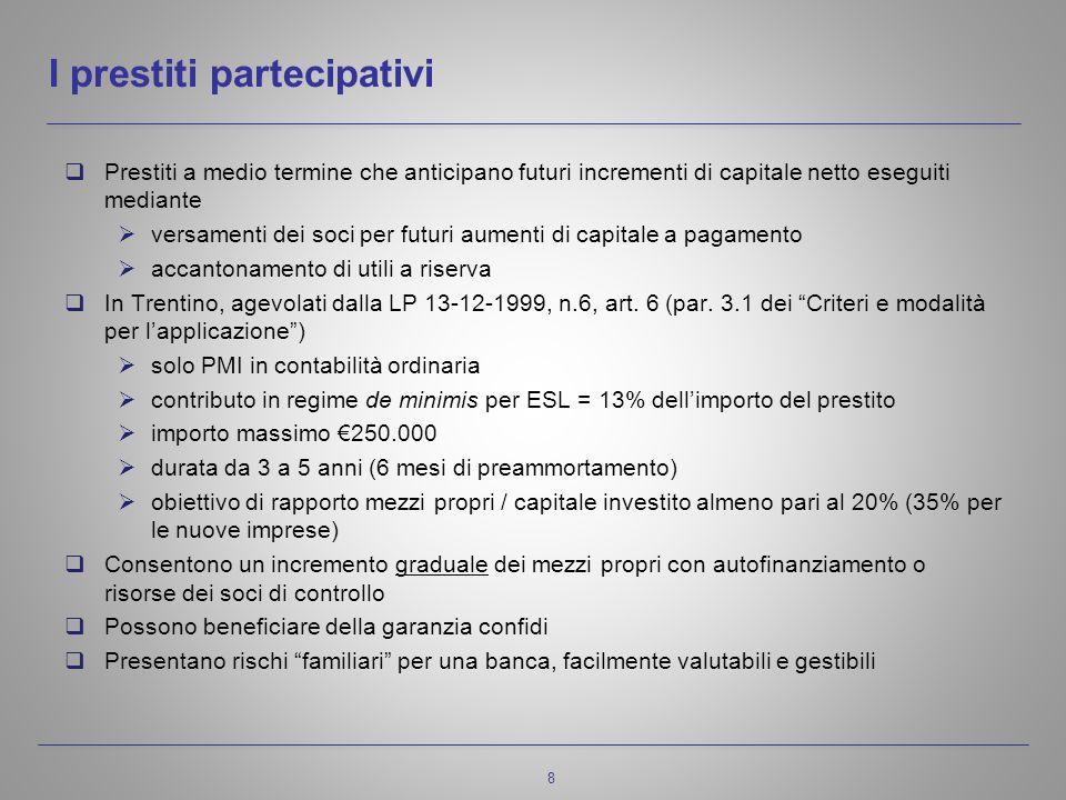 8 I prestiti partecipativi  Prestiti a medio termine che anticipano futuri incrementi di capitale netto eseguiti mediante  versamenti dei soci per futuri aumenti di capitale a pagamento  accantonamento di utili a riserva  In Trentino, agevolati dalla LP 13-12-1999, n.6, art.