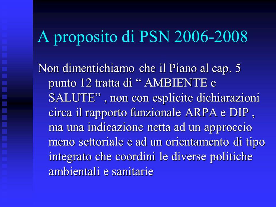 """A proposito di PSN 2006-2008 Non dimentichiamo che il Piano al cap. 5 punto 12 tratta di """" AMBIENTE e SALUTE"""", non con esplicite dichiarazioni circa i"""