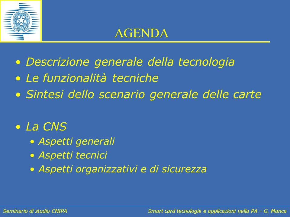 Seminario di studio CNIPA Smart card tecnologie e applicazioni nella PA – G. Manca AGENDA Descrizione generale della tecnologia Le funzionalità tecnic