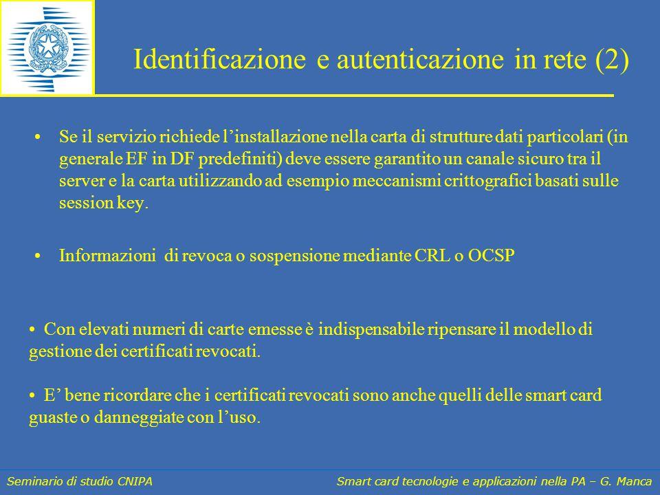 Seminario di studio CNIPA Smart card tecnologie e applicazioni nella PA – G. Manca Identificazione e autenticazione in rete (2) Se il servizio richied