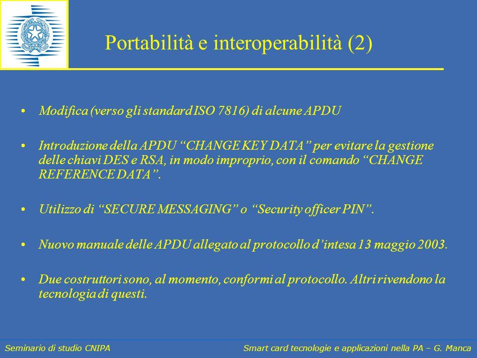 Seminario di studio CNIPA Smart card tecnologie e applicazioni nella PA – G. Manca Portabilità e interoperabilità (2) Modifica (verso gli standard ISO