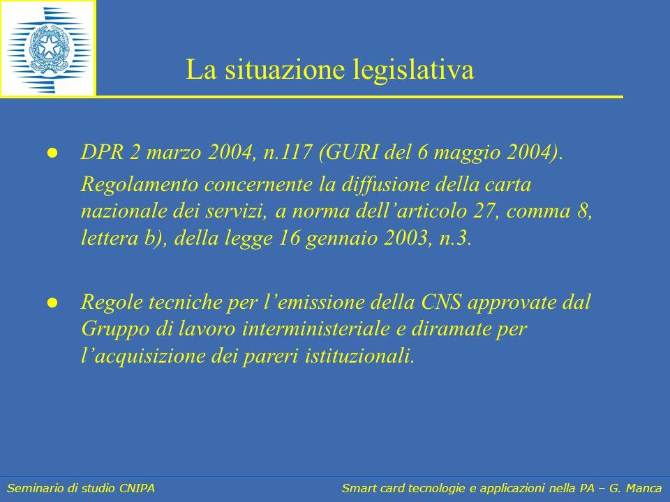 Seminario di studio CNIPA Smart card tecnologie e applicazioni nella PA – G. Manca DPR 2 marzo 2004, n.117 (GURI del 6 maggio 2004). Regolamento conce