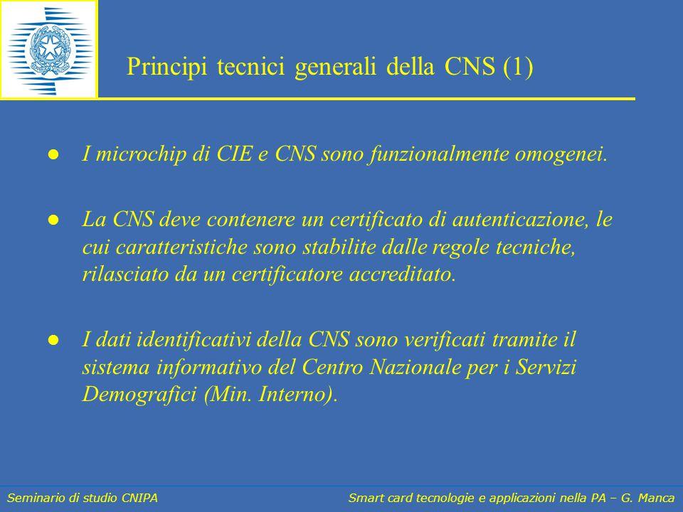Seminario di studio CNIPA Smart card tecnologie e applicazioni nella PA – G. Manca I microchip di CIE e CNS sono funzionalmente omogenei. La CNS deve