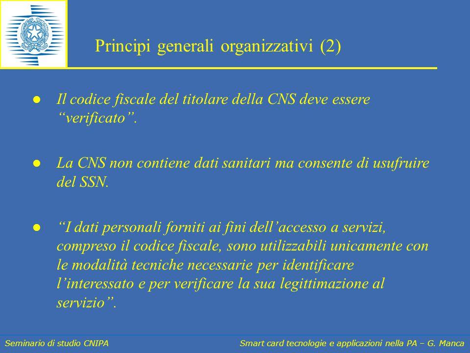 """Seminario di studio CNIPA Smart card tecnologie e applicazioni nella PA – G. Manca Il codice fiscale del titolare della CNS deve essere """"verificato""""."""