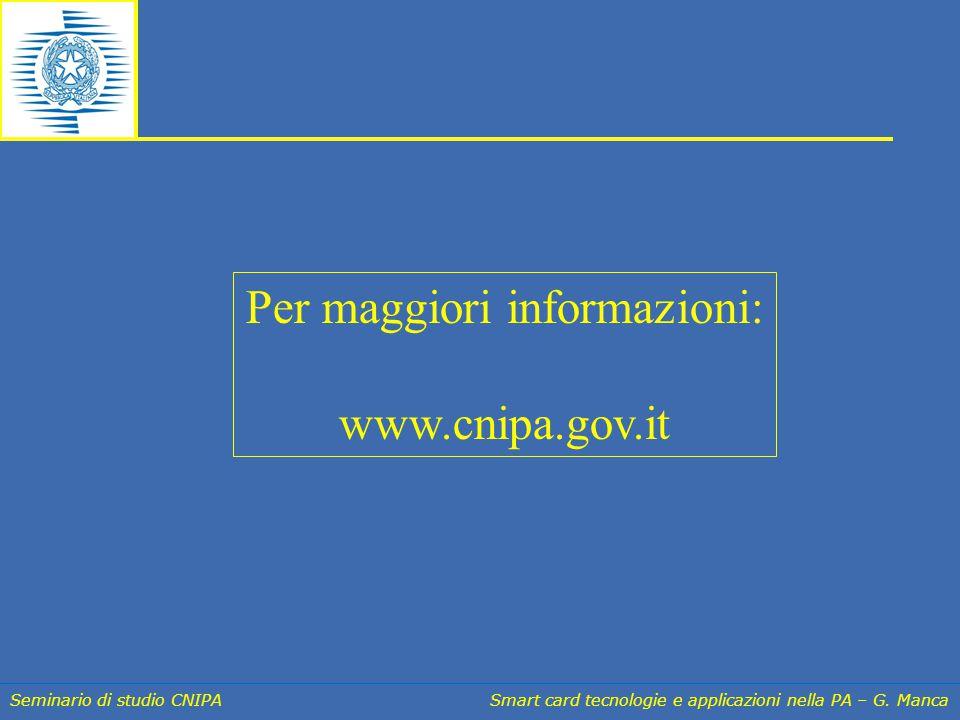 Seminario di studio CNIPA Smart card tecnologie e applicazioni nella PA – G. Manca Per maggiori informazioni: www.cnipa.gov.it
