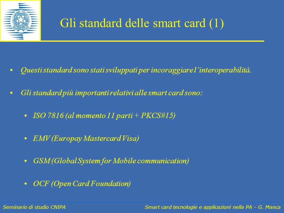 Seminario di studio CNIPA Smart card tecnologie e applicazioni nella PA – G. Manca Gli standard delle smart card (1) Questi standard sono stati svilup
