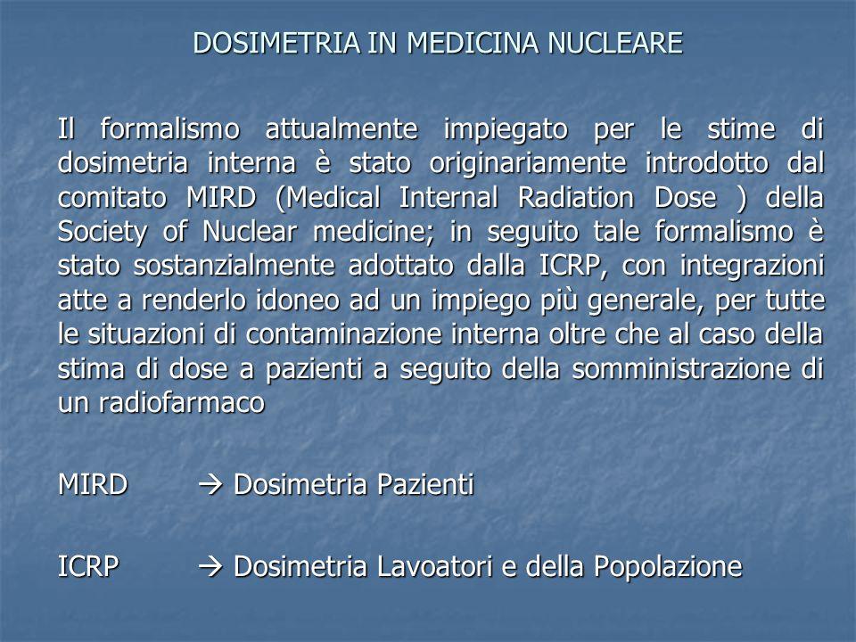 Il formalismo attualmente impiegato per le stime di dosimetria interna è stato originariamente introdotto dal comitato MIRD (Medical Internal Radiatio