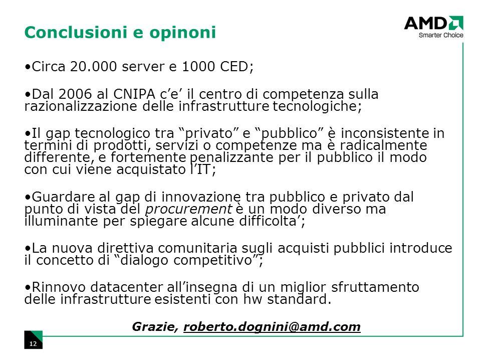 12 Conclusioni e opinoni Circa 20.000 server e 1000 CED; Dal 2006 al CNIPA c'e' il centro di competenza sulla razionalizzazione delle infrastrutture t