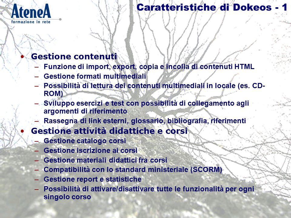 Caratteristiche di Dokeos - 1 Gestione contenuti –Funzione di import, export, copia e incolla di contenuti HTML –Gestione formati multimediali –Possibilità di lettura dei contenuti multimediali in locale (es.