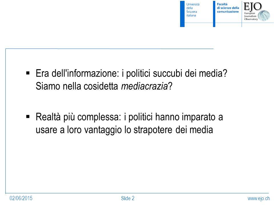 www.ejo.ch02/06/2015Slide 2  Era dell informazione: i politici succubi dei media.