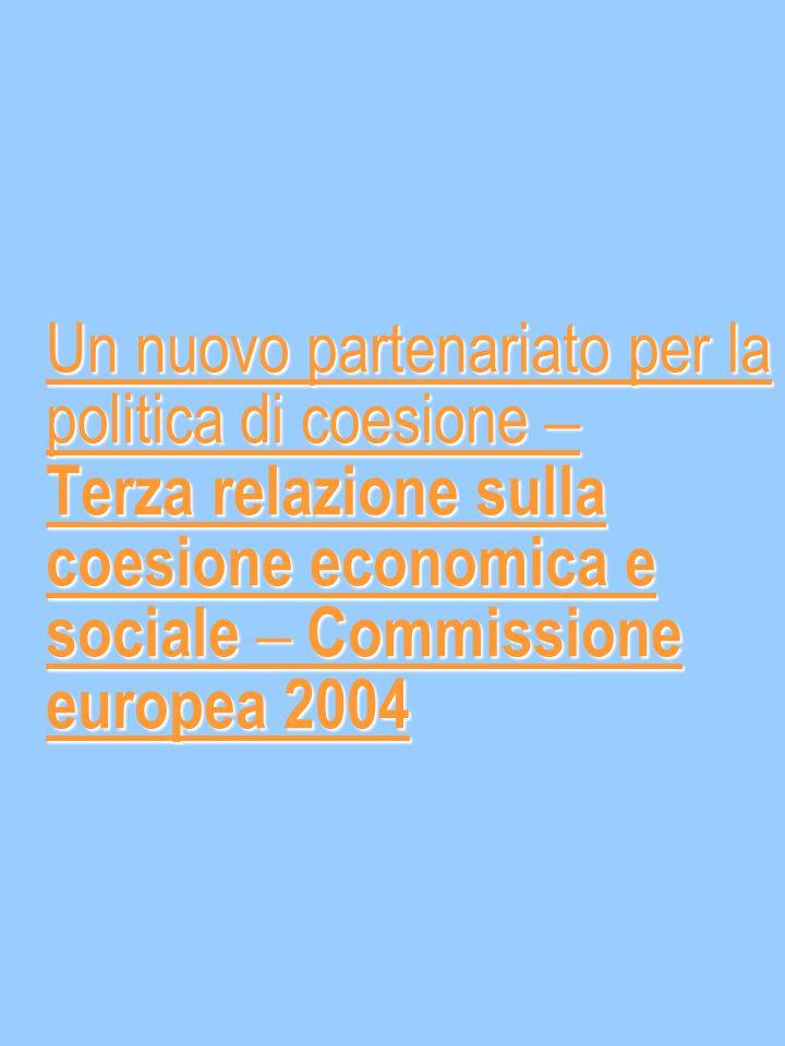 Un nuovo partenariato per la politica di coesione – Terza relazione sulla coesione economica e sociale – Commissione europea 2004 Un nuovo partenariato per la politica di coesione – Terza relazione sulla coesione economica e sociale – Commissione europea 2004