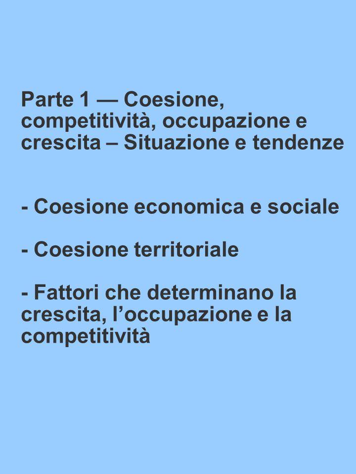 Parte 1 — Coesione, competitività, occupazione e crescita – Situazione e tendenze - Coesione economica e sociale - Coesione territoriale - Fattori che determinano la crescita, l'occupazione e la competitività