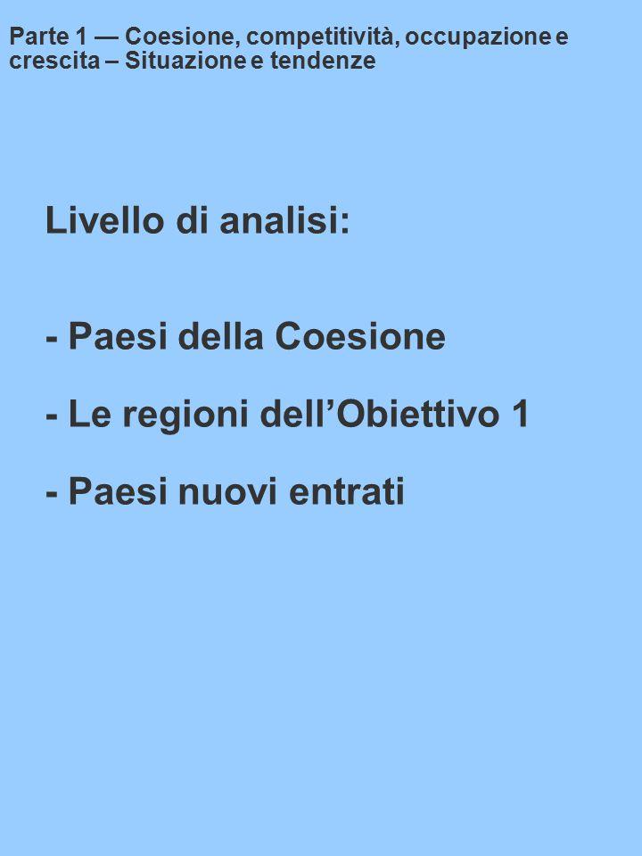 Livello di analisi: - Paesi della Coesione - Le regioni dell'Obiettivo 1 - Paesi nuovi entrati Parte 1 — Coesione, competitività, occupazione e crescita – Situazione e tendenze