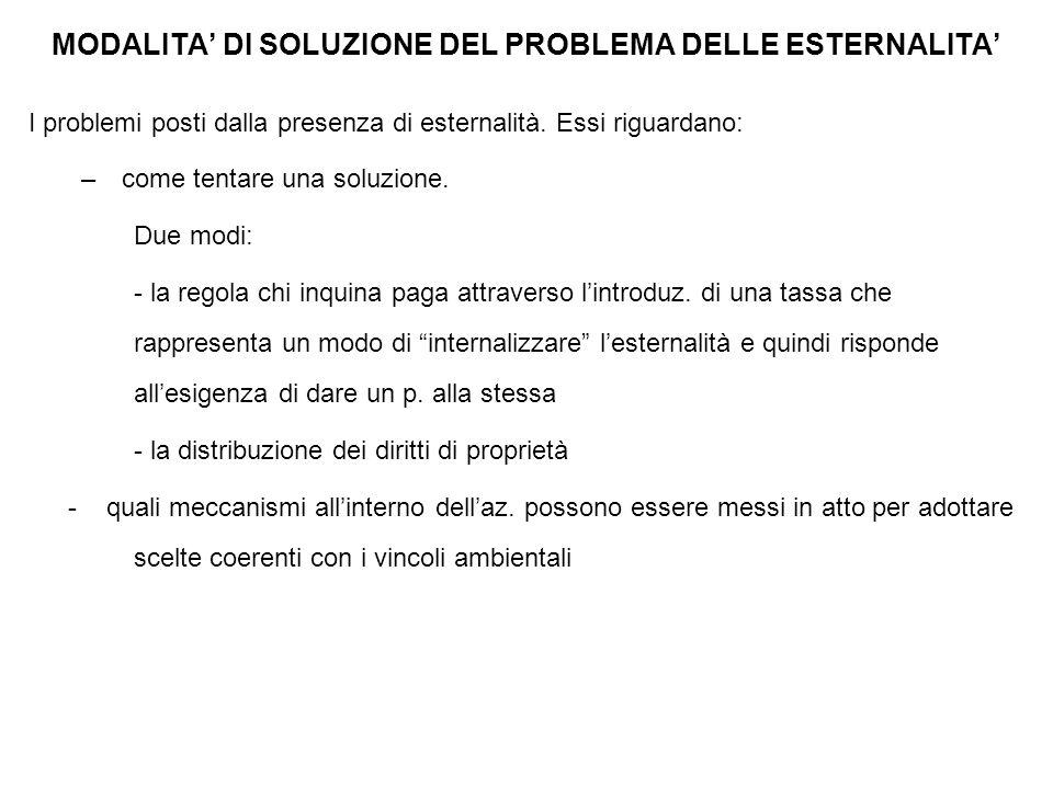 MODALITA' DI SOLUZIONE DEL PROBLEMA DELLE ESTERNALITA' I problemi posti dalla presenza di esternalità. Essi riguardano: – come tentare una soluzione.