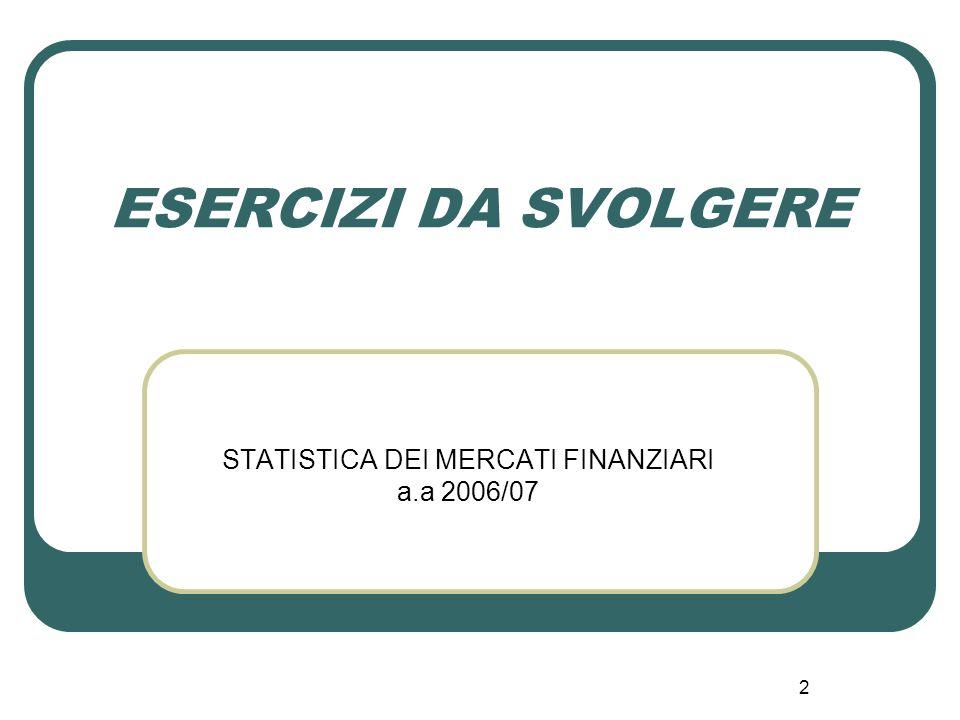 2 ESERCIZI DA SVOLGERE STATISTICA DEI MERCATI FINANZIARI a.a 2006/07