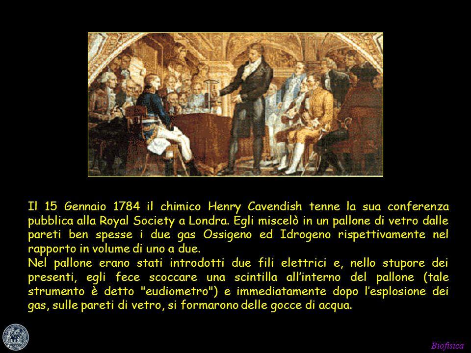 Biofisica Il 15 Gennaio 1784 il chimico Henry Cavendish tenne la sua conferenza pubblica alla Royal Society a Londra.