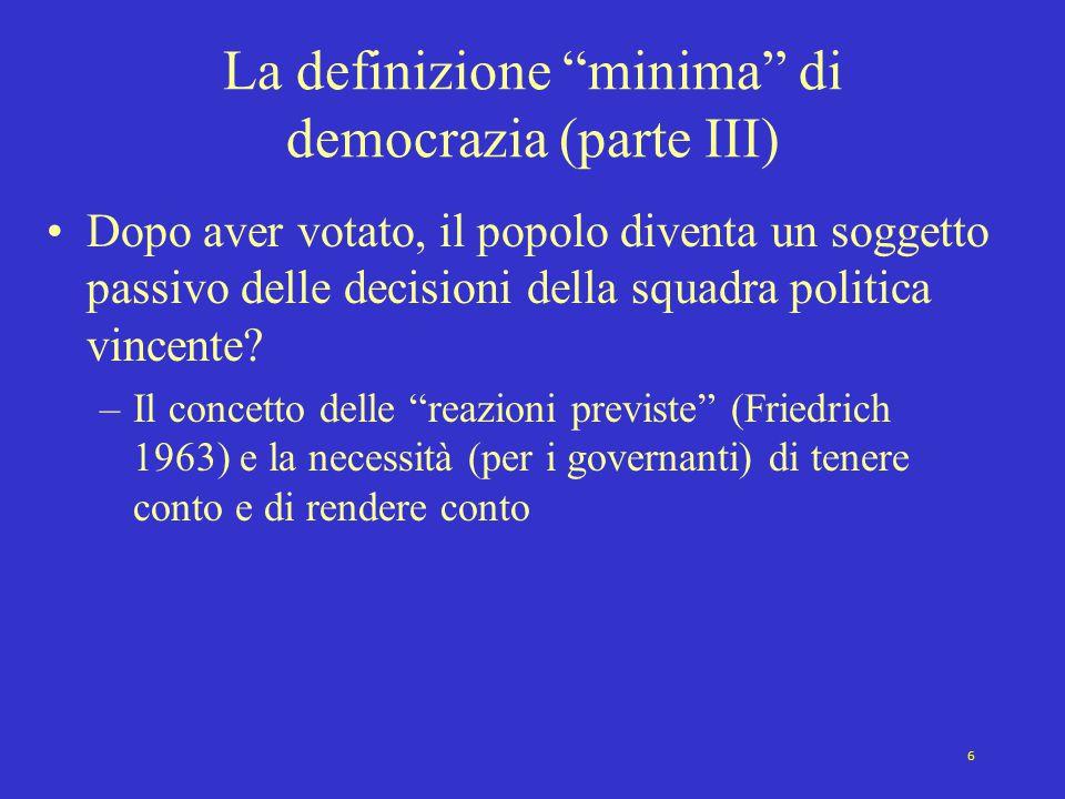 6 La definizione minima di democrazia (parte III) Dopo aver votato, il popolo diventa un soggetto passivo delle decisioni della squadra politica vincente.