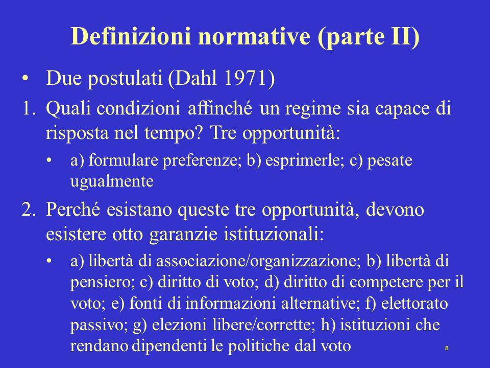 8 Definizioni normative (parte II) Due postulati (Dahl 1971) 1.Quali condizioni affinché un regime sia capace di risposta nel tempo.