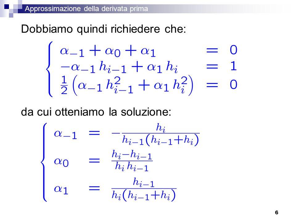 6 Dobbiamo quindi richiedere che: da cui otteniamo la soluzione: Approssimazione della derivata prima