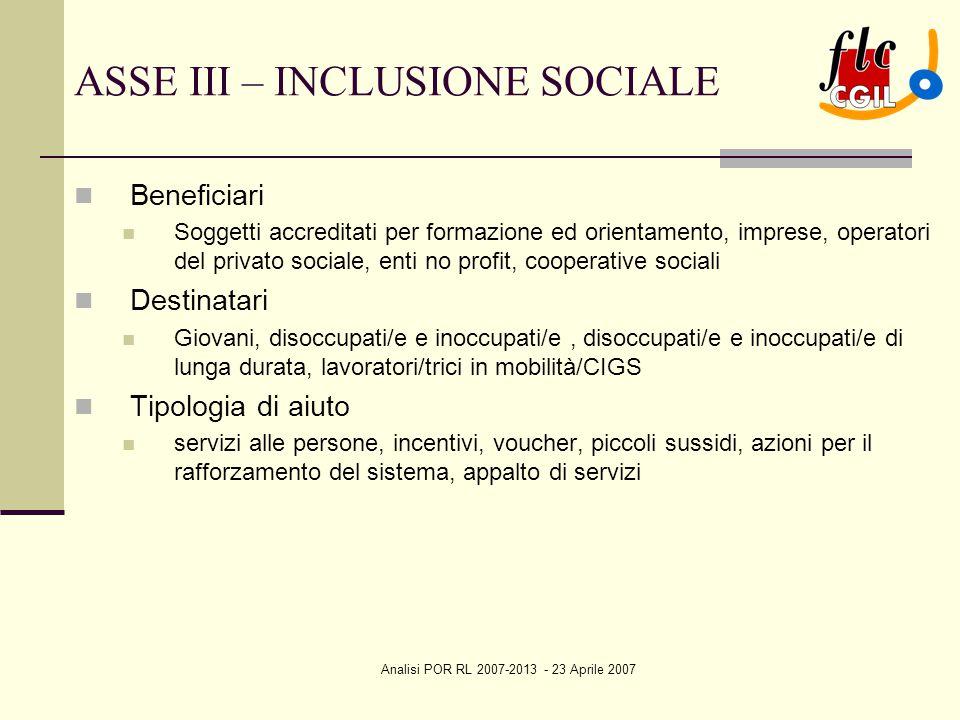 Analisi POR RL 2007-2013 - 23 Aprile 2007 ASSE III – INCLUSIONE SOCIALE Beneficiari Soggetti accreditati per formazione ed orientamento, imprese, oper