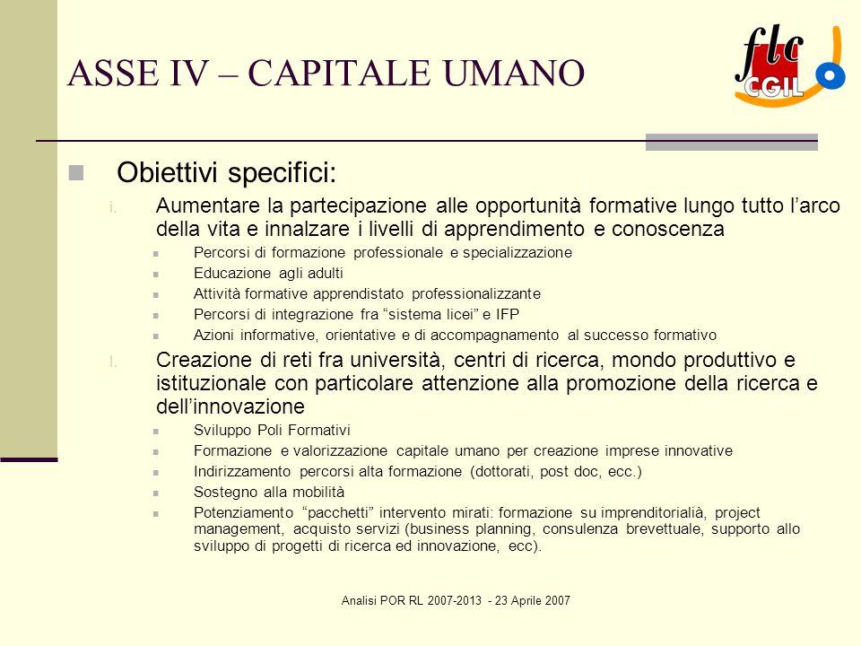 Analisi POR RL 2007-2013 - 23 Aprile 2007 ASSE IV – CAPITALE UMANO Obiettivi specifici: i. Aumentare la partecipazione alle opportunità formative lung