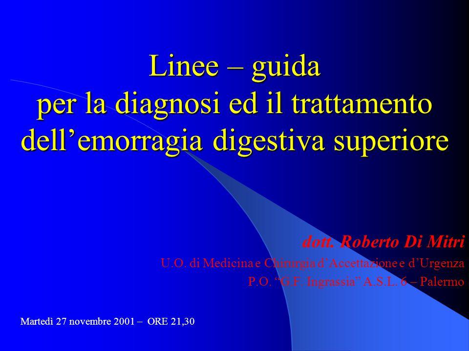 Linee – guida per la diagnosi ed il trattamento dell'emorragia digestiva superiore dott. Roberto Di Mitri U.O. di Medicina e Chirurgia d'Accettazione