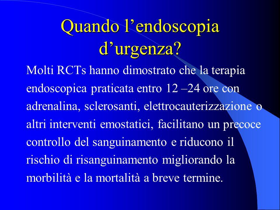 Quando l'endoscopia d'urgenza? Molti RCTs hanno dimostrato che la terapia endoscopica praticata entro 12 –24 ore con adrenalina, sclerosanti, elettroc