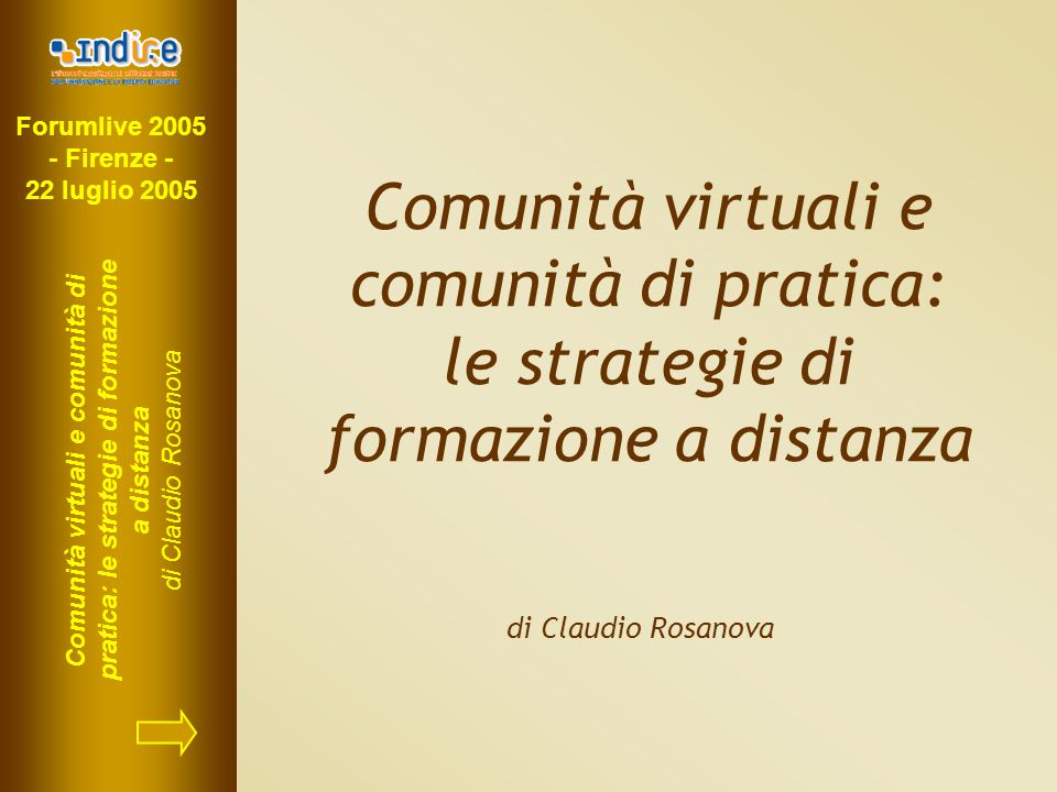 Forumlive 2005 - Firenze - 22 luglio 2005 Comunità virtuali e comunità di pratica: le strategie di formazione a distanza di Claudio Rosanova Comunità