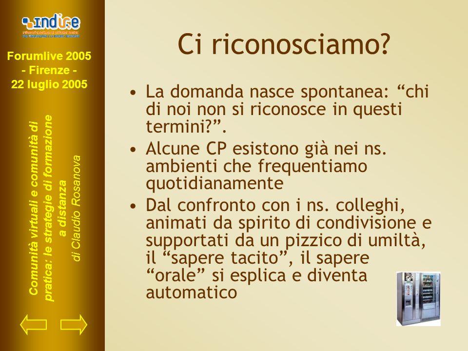 Forumlive 2005 - Firenze - 22 luglio 2005 Comunità virtuali e comunità di pratica: le strategie di formazione a distanza di Claudio Rosanova Ci ricono