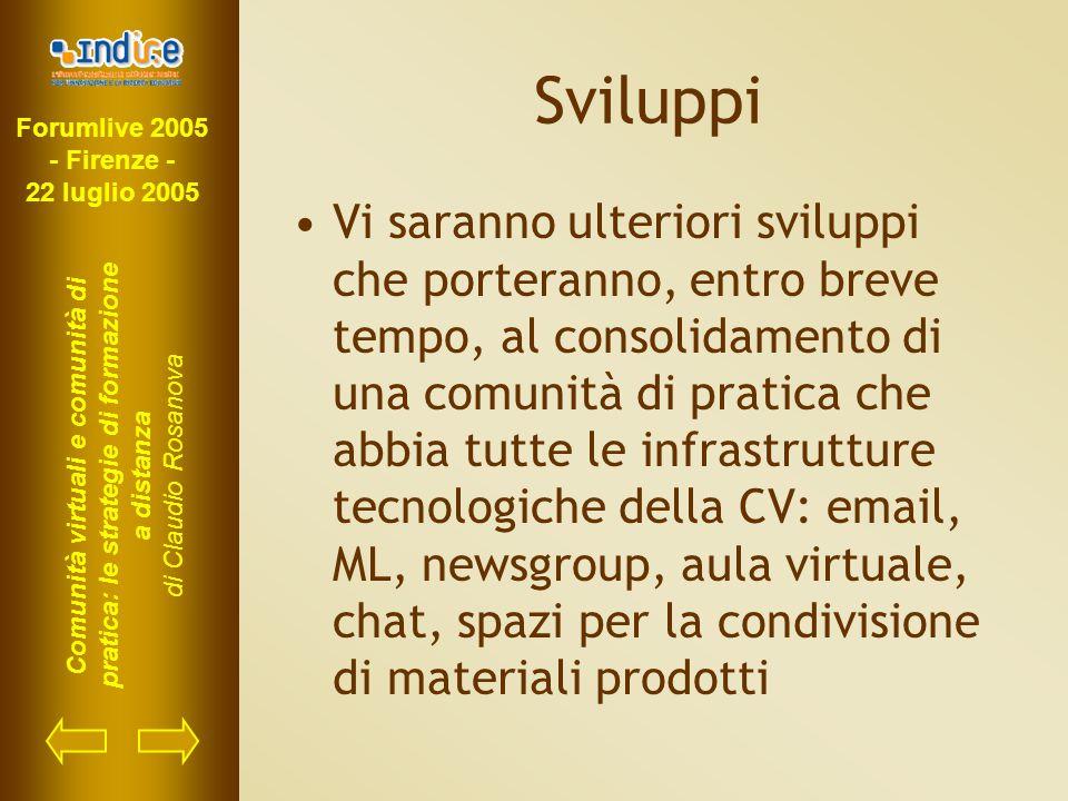 Forumlive 2005 - Firenze - 22 luglio 2005 Comunità virtuali e comunità di pratica: le strategie di formazione a distanza di Claudio Rosanova Sviluppi