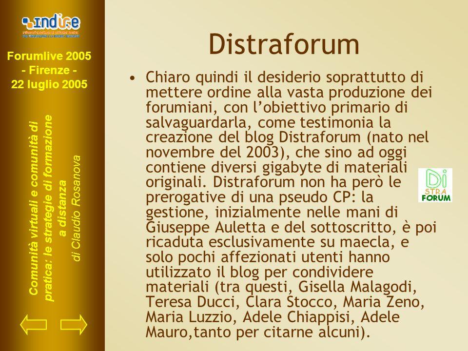 Forumlive 2005 - Firenze - 22 luglio 2005 Comunità virtuali e comunità di pratica: le strategie di formazione a distanza di Claudio Rosanova Distrafor