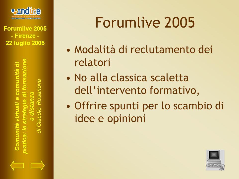 Forumlive 2005 - Firenze - 22 luglio 2005 Comunità virtuali e comunità di pratica: le strategie di formazione a distanza di Claudio Rosanova Forumlive