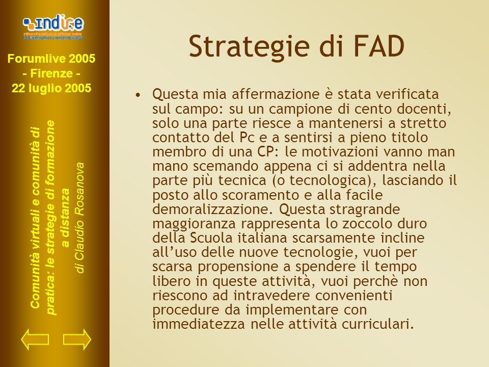 Forumlive 2005 - Firenze - 22 luglio 2005 Comunità virtuali e comunità di pratica: le strategie di formazione a distanza di Claudio Rosanova Strategie