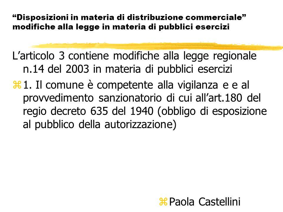 Disposizioni in materia di distribuzione commerciale modifiche alla legge in materia di pubblici esercizi L'articolo 3 contiene modifiche alla legge regionale n.14 del 2003 in materia di pubblici esercizi z1.