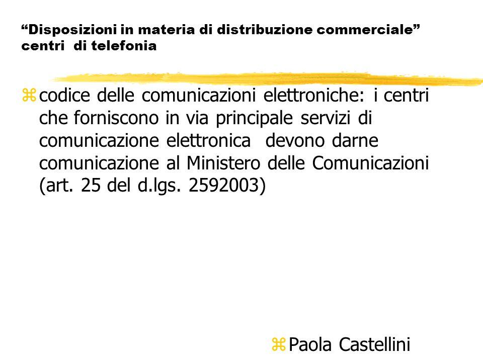 Disposizioni in materia di distribuzione commerciale centri di telefonia zcodice delle comunicazioni elettroniche: i centri che forniscono in via principale servizi di comunicazione elettronica devono darne comunicazione al Ministero delle Comunicazioni (art.