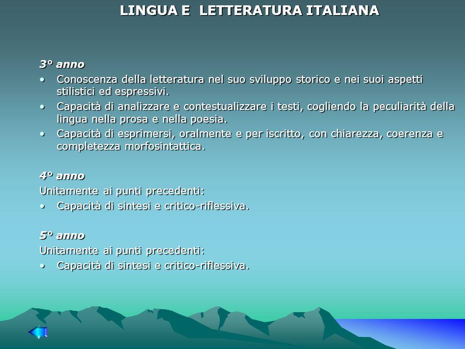 LINGUA E LETTERATURA ITALIANA 3° anno Conoscenza della letteratura nel suo sviluppo storico e nei suoi aspetti stilistici ed espressivi.Conoscenza della letteratura nel suo sviluppo storico e nei suoi aspetti stilistici ed espressivi.
