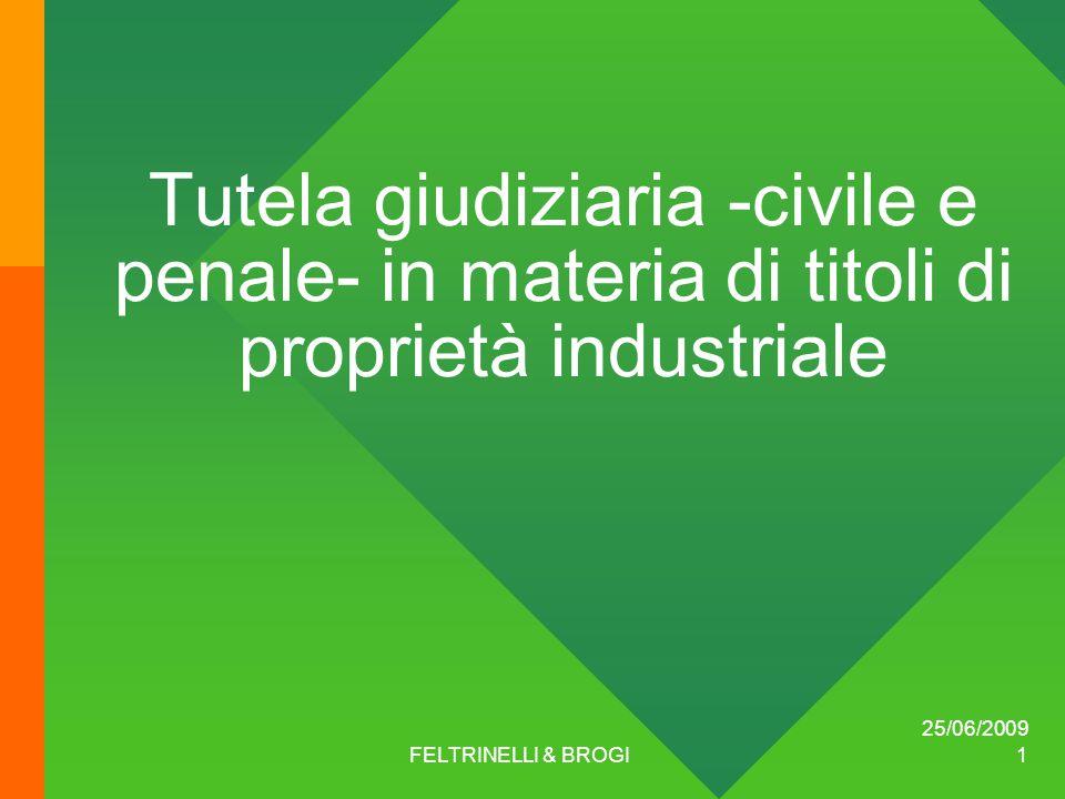 25/06/2009 FELTRINELLI & BROGI 1 Tutela giudiziaria -civile e penale- in materia di titoli di proprietà industriale