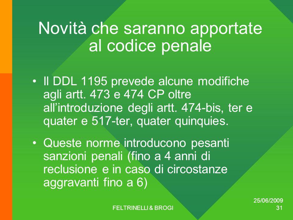 25/06/2009 FELTRINELLI & BROGI 31 Novità che saranno apportate al codice penale Il DDL 1195 prevede alcune modifiche agli artt.