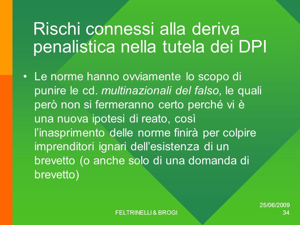 25/06/2009 FELTRINELLI & BROGI 34 Rischi connessi alla deriva penalistica nella tutela dei DPI Le norme hanno ovviamente lo scopo di punire le cd.