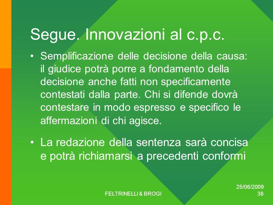 25/06/2009 FELTRINELLI & BROGI 38 Segue. Innovazioni al c.p.c.