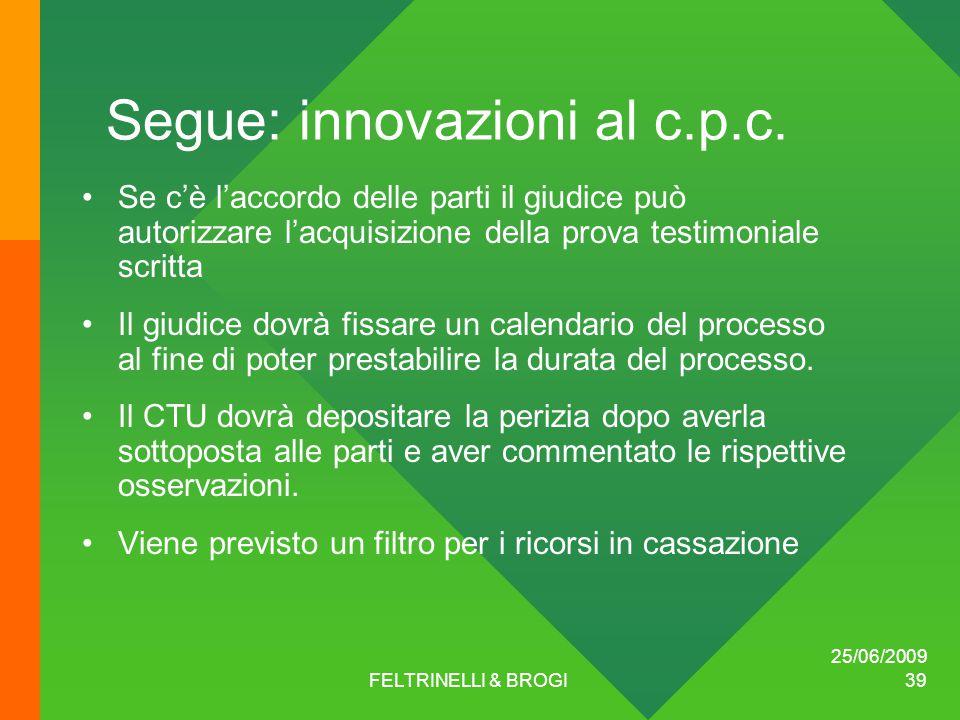 25/06/2009 FELTRINELLI & BROGI 39 Segue: innovazioni al c.p.c.