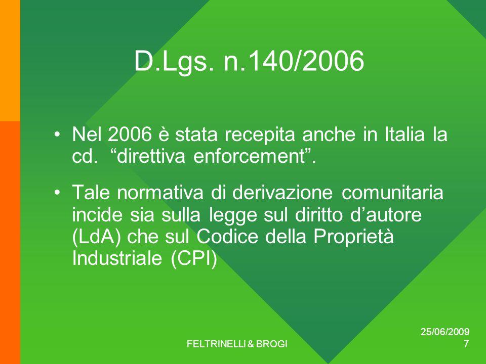 25/06/2009 FELTRINELLI & BROGI 7 D.Lgs. n.140/2006 Nel 2006 è stata recepita anche in Italia la cd.