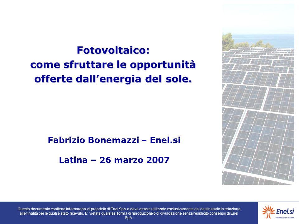 Fabrizio Bonemazzi – Enel.si Latina – 26 marzo 2007 Fotovoltaico: come sfruttare le opportunità offerte dall'energia del sole. Questo documento contie