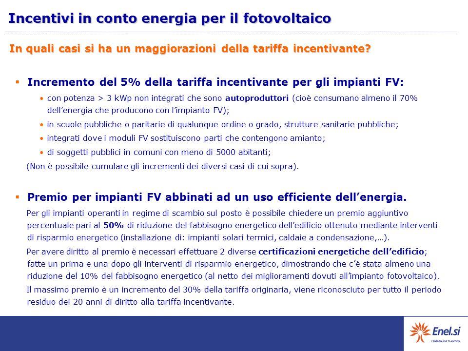 In quali casi si ha un maggiorazioni della tariffa incentivante?  Incremento del 5% della tariffa incentivante per gli impianti FV: con potenza > 3 k