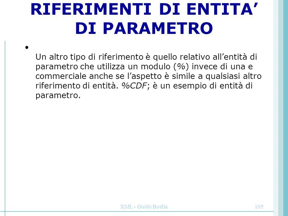 XML - Guido Boella105 RIFERIMENTI DI ENTITA' DI PARAMETRO Un altro tipo di riferimento è quello relativo all'entità di parametro che utilizza un modul