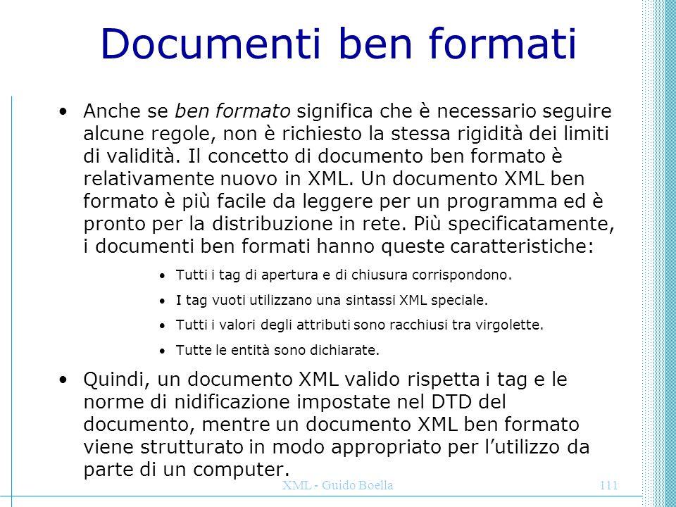 XML - Guido Boella111 Documenti ben formati Anche se ben formato significa che è necessario seguire alcune regole, non è richiesto la stessa rigidità
